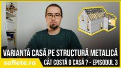 Cât te costă o casă? Episodul 3 – Structură metalică