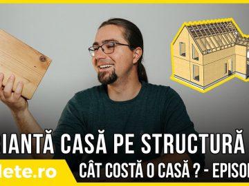 Cât te costă o casă? Episodul 5 – Structură pe CLT